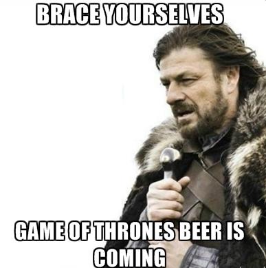 Ned Stark meme brace yourselves beer is coming