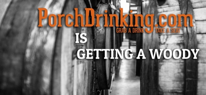 PorchDrinking.com is Getting a Woody – A Showcase of Wood Aged Beer
