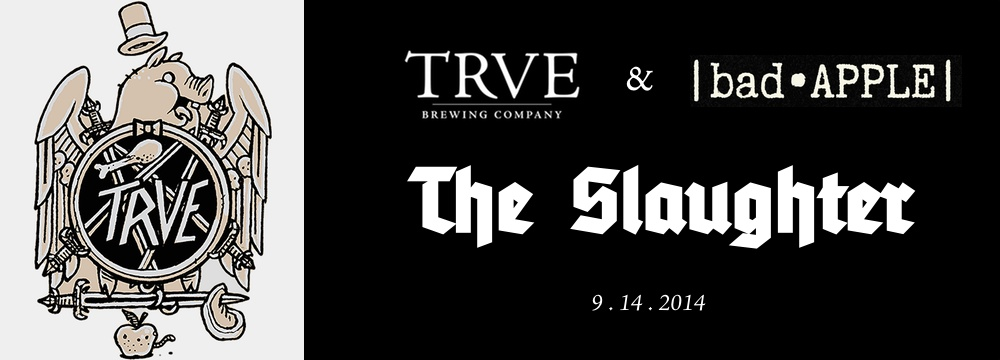 the slaughter - trve brewing and bad apple - dbb - 09-14-14