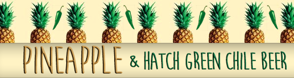 pineapple & hatch green chile beer - high hops - dbb - 11-05-14