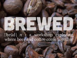 brewed - a coffee and beer workshop - dbb - 01-24-15