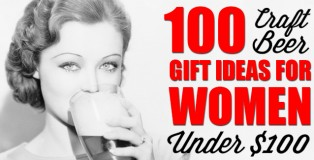 100 Craft Beer Gift Ideas For Women Under $100
