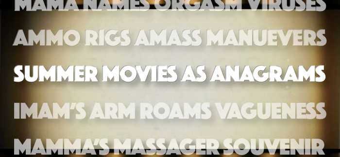 If Summer Movies Were Anagrams…