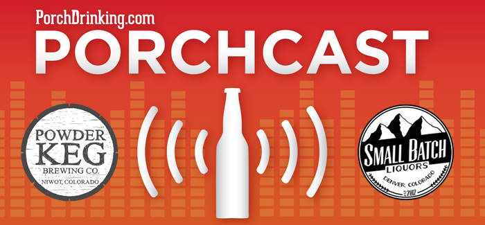 The PorchCast | Ep 33 Powder Keg Brewing & Small Batch Liquors