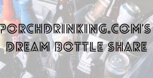 PorchDrinking.com's Dream Bottle Share