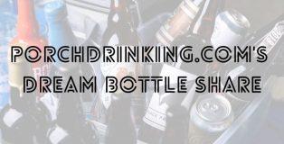 PorchDrinking's Dream Bottle Share