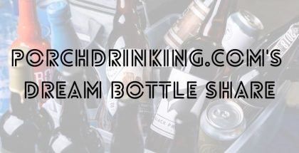PorchDrinking's Dream Bottle Share