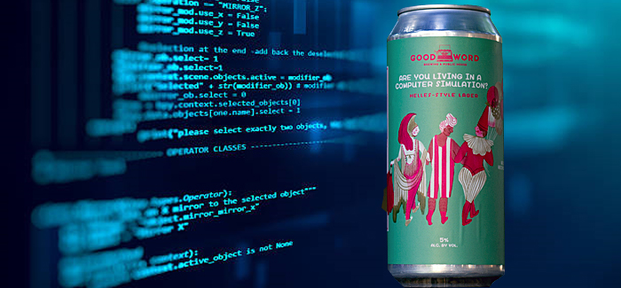Good Word Brewing & Public House | Are You Living in a Computer Simulation?